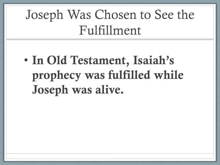 Joseph Was Chosen to See the Fulfillment