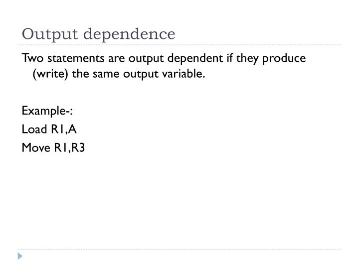 Output dependence