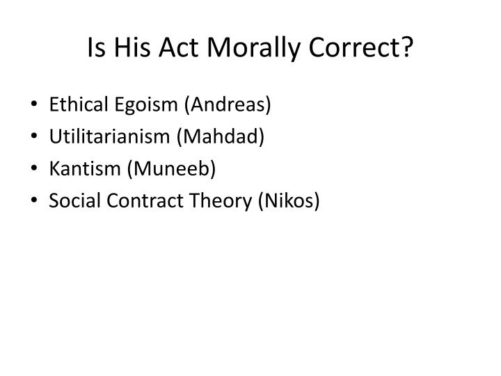 Is His Act Morally Correct?
