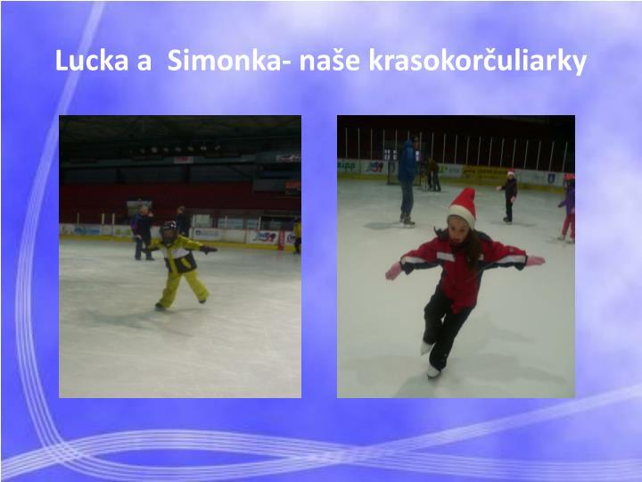 Lucka a  Simonka- naše krasokorčuliarky