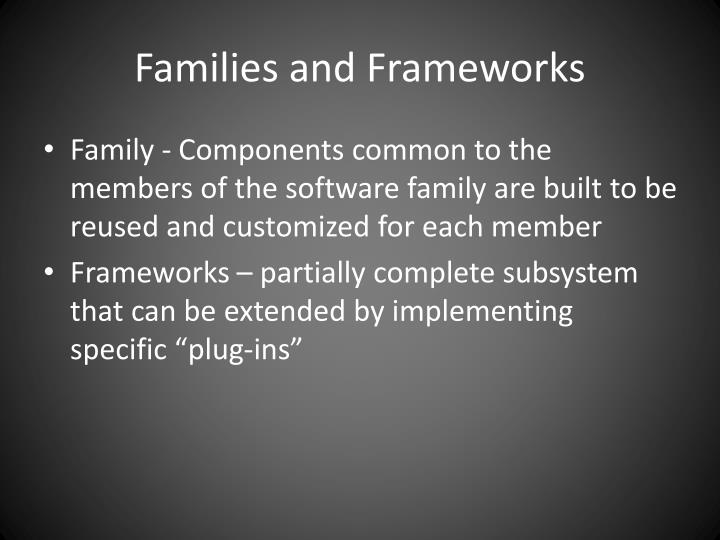 Families and Frameworks