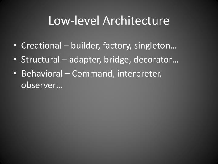 Low-level Architecture