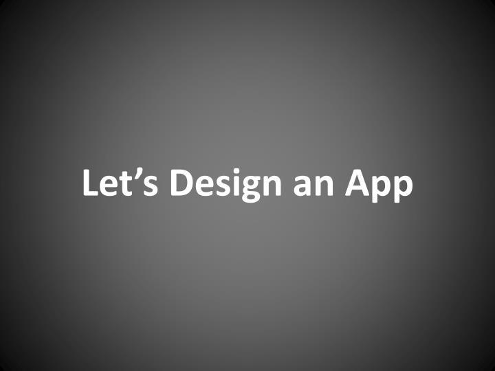 Let's Design an App