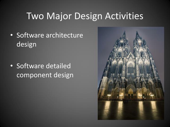 Two Major Design Activities