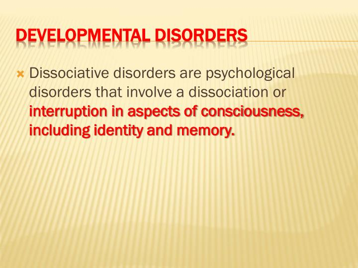 Dissociative disorders are psychological disorders that involve a dissociation or