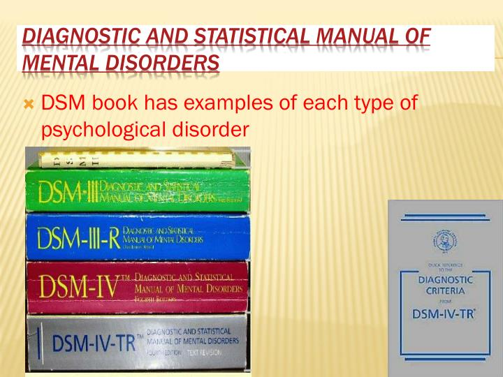 DSM book has examples of each type of psychological disorder