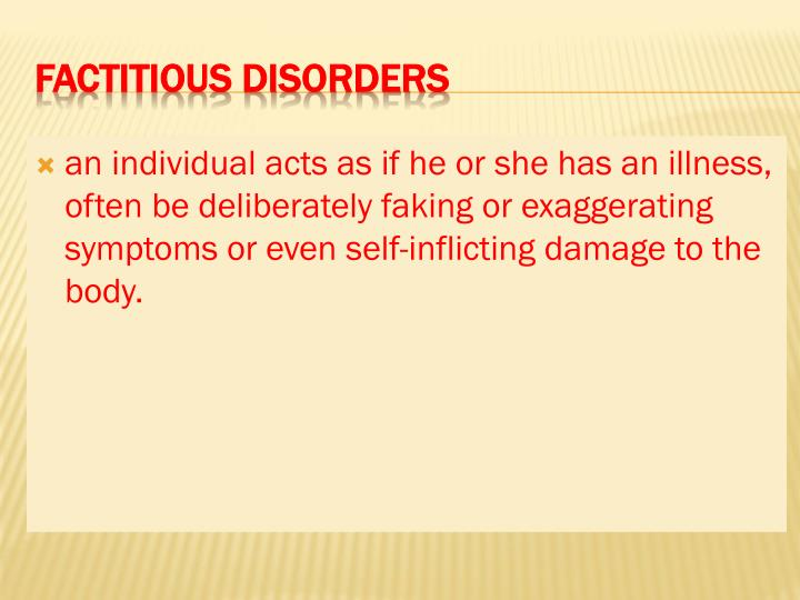 an individual acts as if he or she has an illness, often be deliberately faking or exaggerating symptoms or even self-inflicting damage to the body.