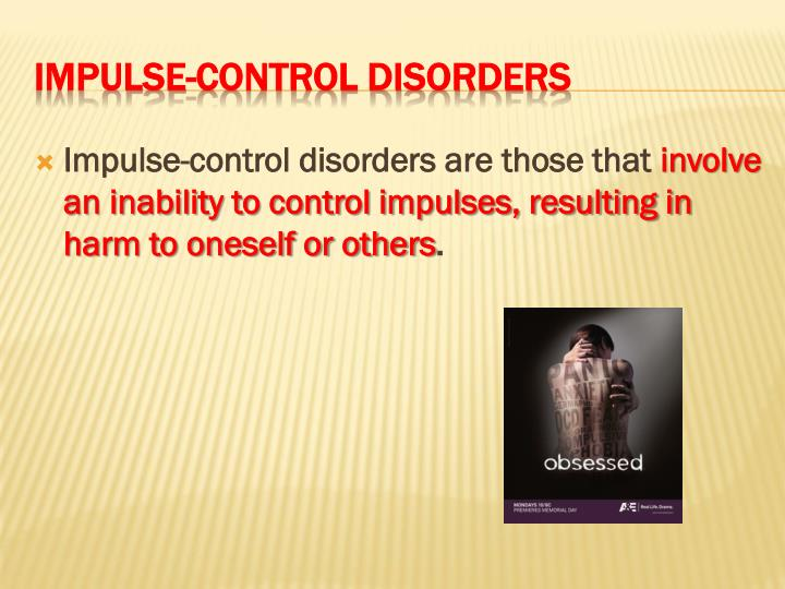 Impulse-control disorders are those that