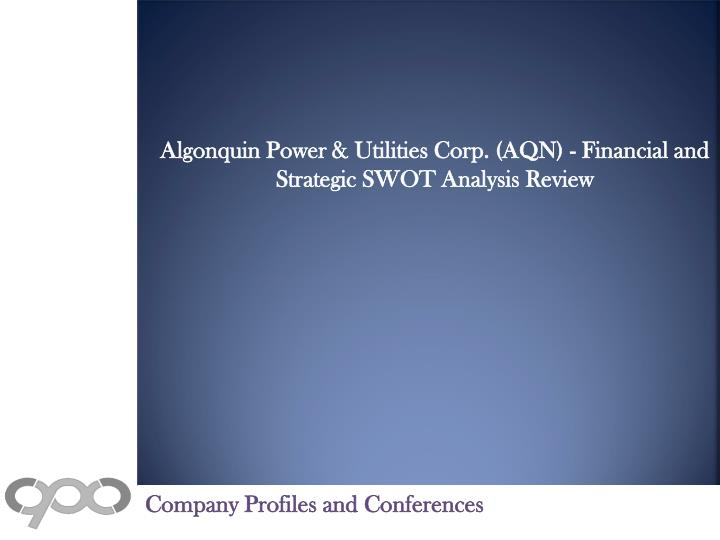 Algonquin Power & Utilities Corp. (AQN) - Financial and Strategic SWOT Analysis Review
