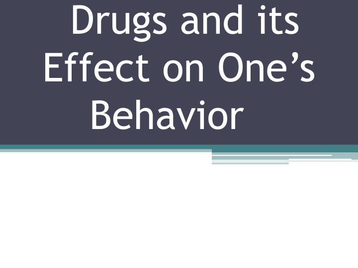 Drugs and its effect on one s behavior