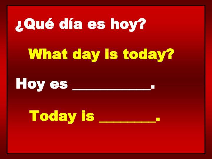 ¿Qué día es hoy?