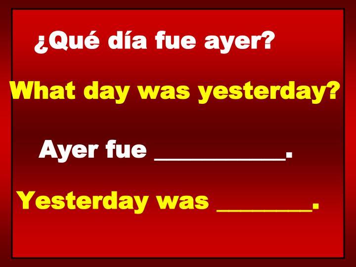 ¿Qué día fue ayer?