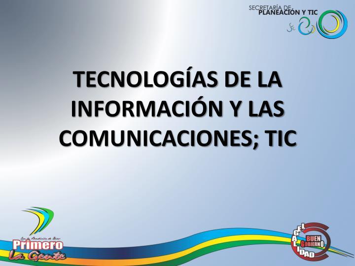 TECNOLOGÍAS DE LA INFORMACIÓN Y LAS COMUNICACIONES; TIC