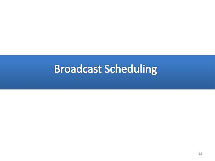 Broadcast Scheduling