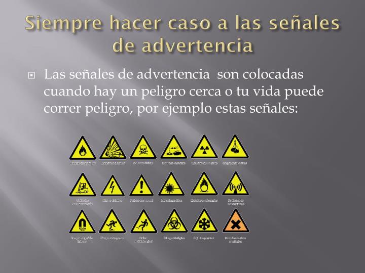 Siempre hacer caso a las señales de advertencia