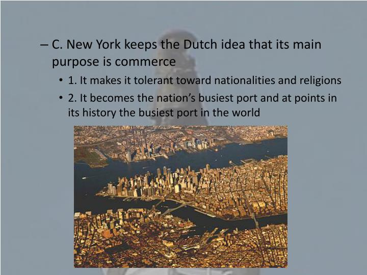 C. New York keeps the Dutch idea that its main purpose is commerce