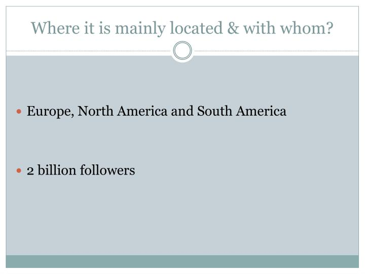 Where it is mainly located with whom