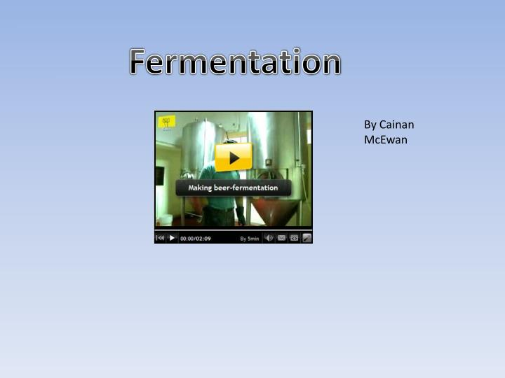 Firstly I am going to show you this video to introduce what fermentation is.
