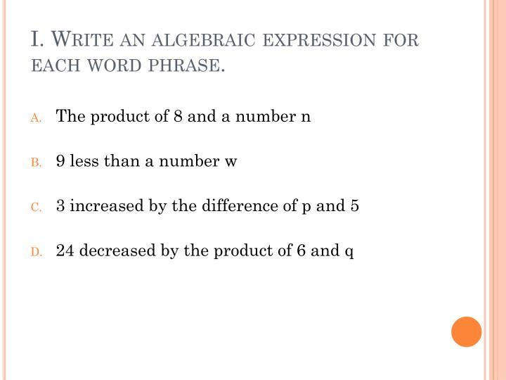 I. Write an algebraic expression for each word phrase.