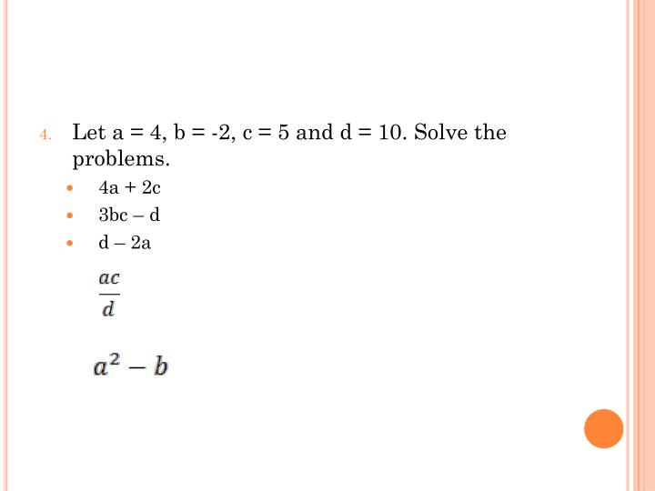 Let a = 4, b = -2, c = 5 and d = 10. Solve the problems.