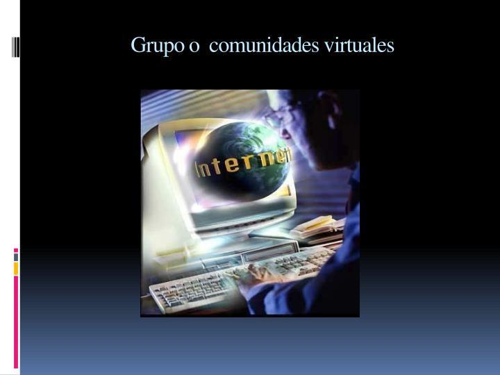 Grupo o  comunidades virtuales