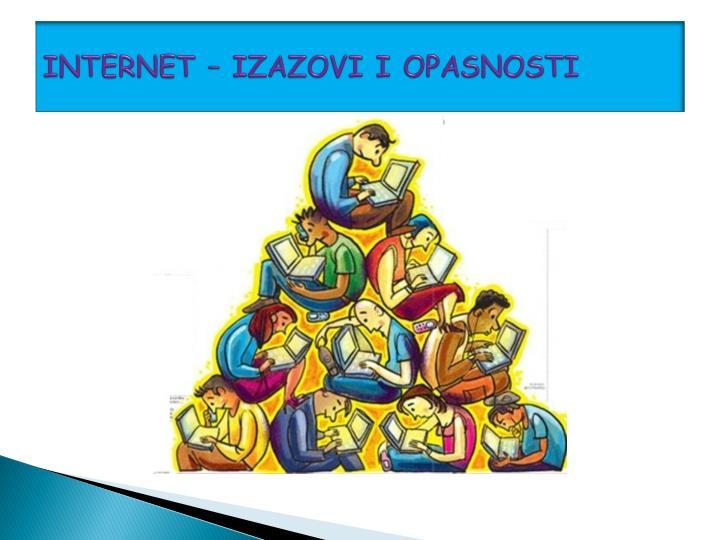 INTERNET – IZAZOVI I OPASNOSTI