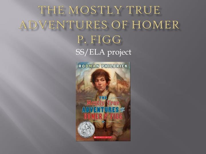 PPT - The Mostly True Adventures of Homer P. Figg PowerPoint ...
