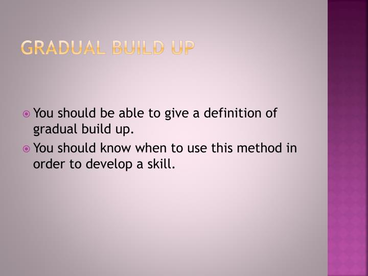 Gradual build up