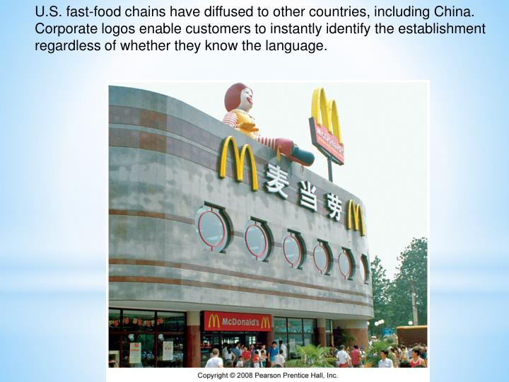 U.S. fast-food chains have diffused to other countries, including China. Corporate logos enable customers to instantly identify the establishment regardless of whether they know the language.