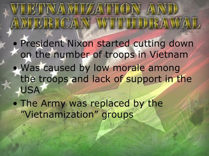 President Nixon started cutting down on the number of troops in Vietnam