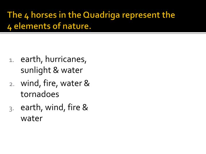 The 4 horses in the Quadriga represent the
