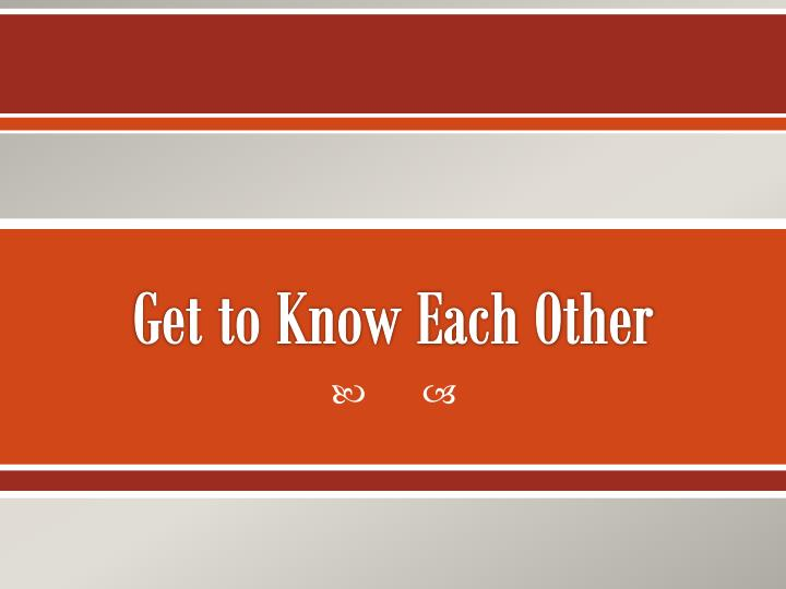 how to get to know each other