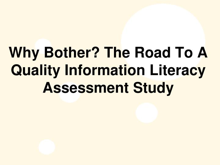 Why bother the road to a quality information literacy assessment study