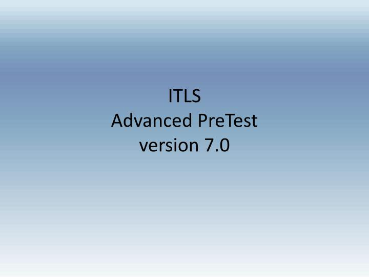 Itls advanced pretest version 7 0