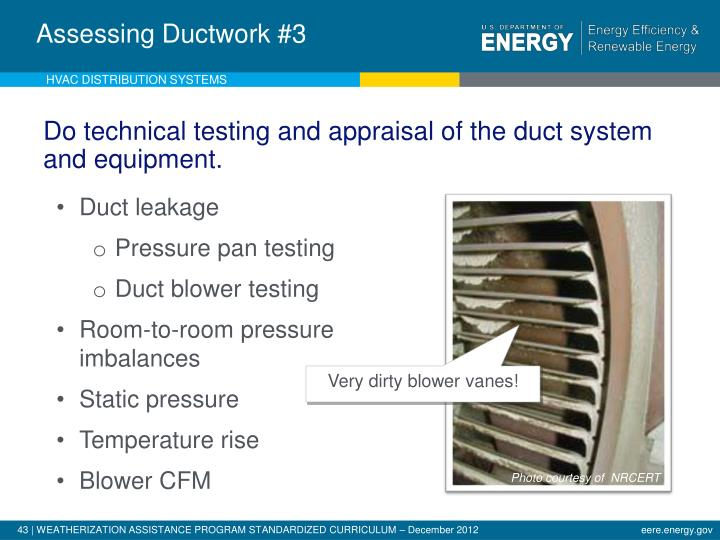 Do technical testing and appraisal of the duct system and equipment.