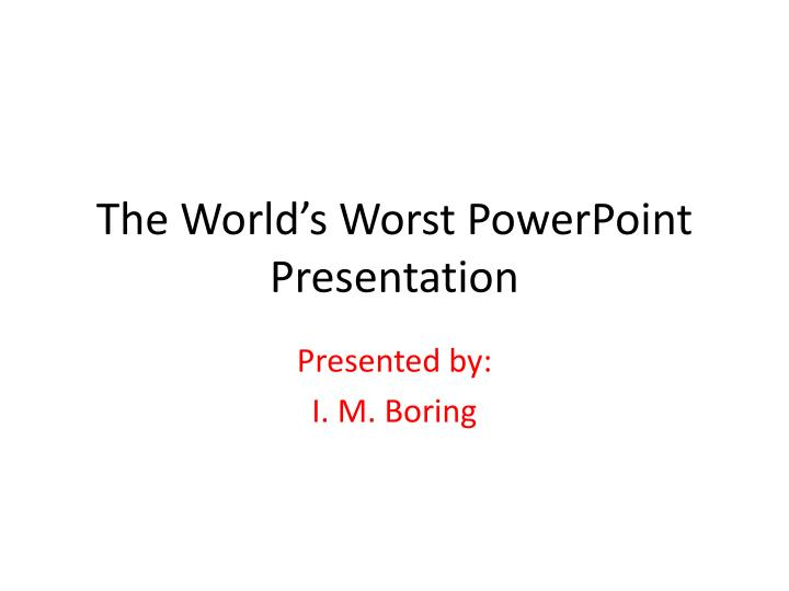 The world s worst powerpoint presentation