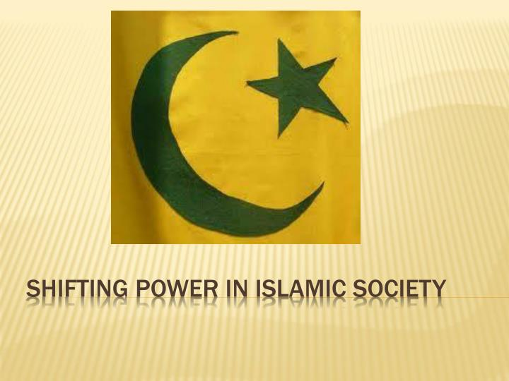 Shifting power in islamic society