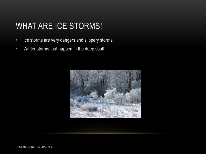 WHAT ARE ICE STORMS!