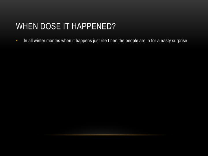 When dose it happened?