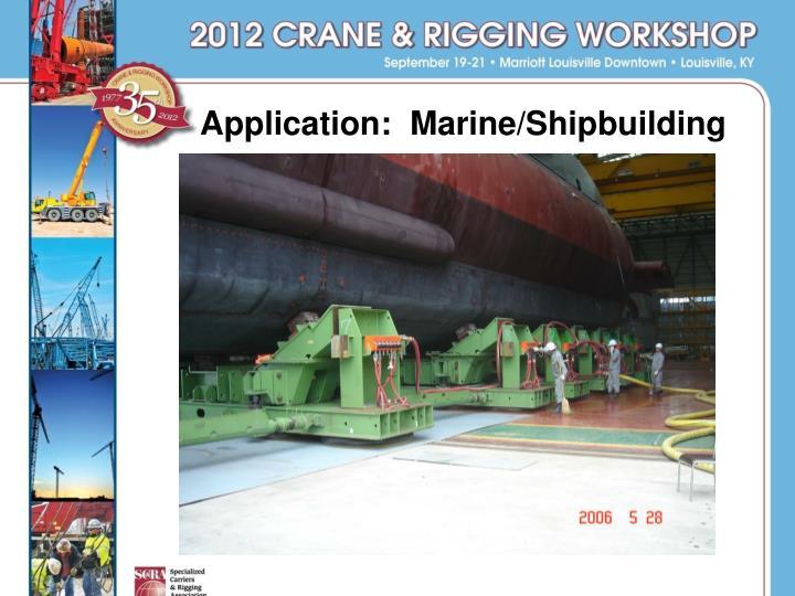 Application:  Marine/Shipbuilding