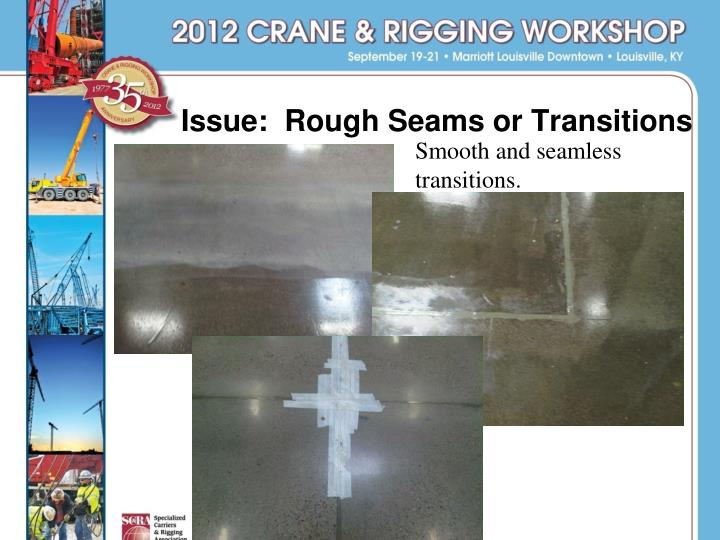 Issue:  Rough Seams or Transitions