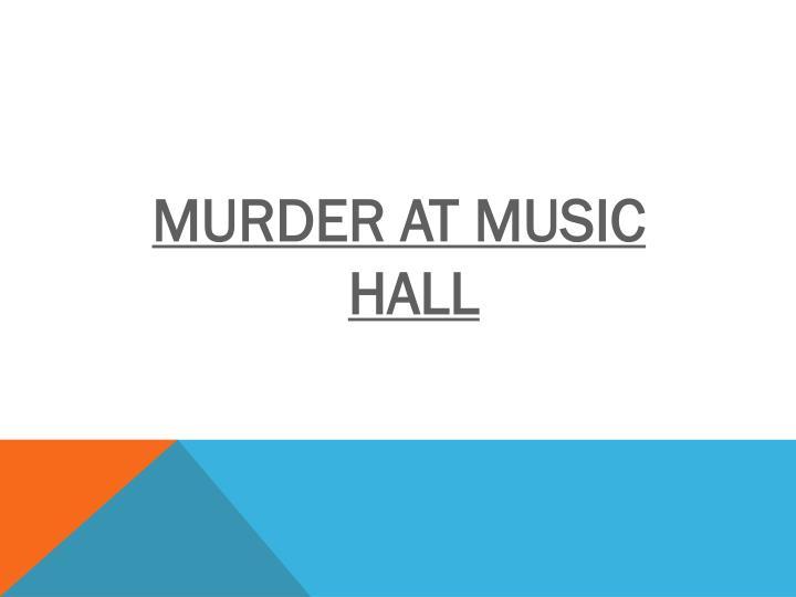 MURDER AT MUSIC HALL