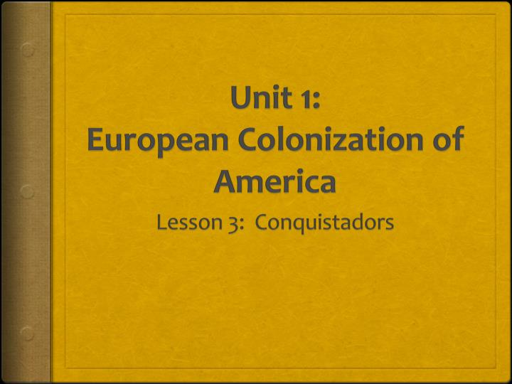 Unit 1 european colonization of america