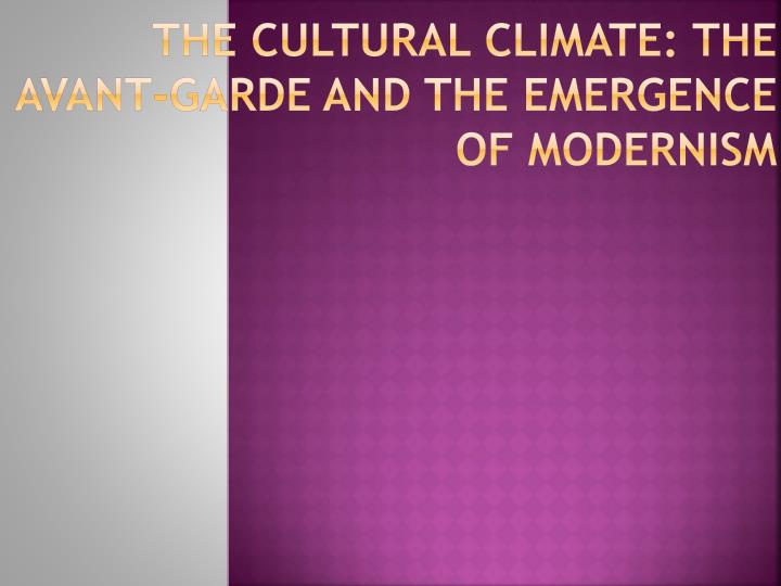 The Cultural climate: the avant-garde and the emergence of modernism