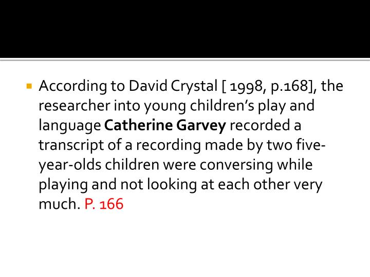 According to David Crystal [ 1998, p.168], the researcher into young children's play and language