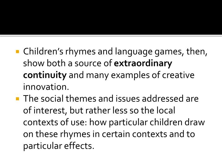 Children's rhymes and language games, then, show both a source of