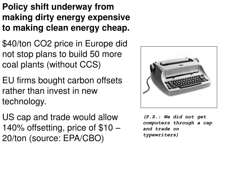 Policy shift underway from making dirty energy expensive to making clean energy cheap.