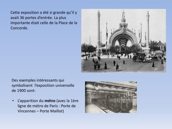 Cette exposition a été si grande qu'il y avait 36 portes d'entrée. La plus importante était celle de la Place de la Concorde.
