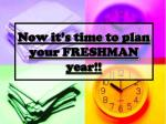 now it s time to plan your freshman year