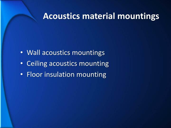 Acoustics material mountings